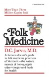 Folk Medicine: A New England Almanac of Natural Health Care from a Noted Vermont Country Doctor - DeForest Clinton Jarvis