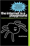 The Internet Is a Playground: Irreverent Correspondences of an Evil Online Genius - David Thorne