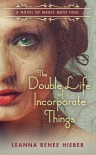 The Double Life of Incorporate Things - Leanna Renee Hieber