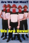Are We Not Men? We Are Devo! - Jade Dellinger, David Giffels
