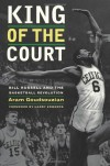 King of the Court: Bill Russell and the Basketball Revolution - Aram Goudsouzian