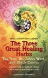 The Three Great Healing Herbs: Tea Tree, St. Johns Wort, and Black Cumin - Monika Junemann