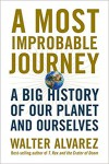 A Most Improbable Journey: A Big History of Our Planet and Ourselves - Walter Alvarez