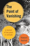 The Point of Vanishing: A Memoir of Two Years in Solitude - Howard Axelrod
