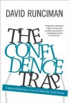 The Confidence Trap: A History of Democracy in Crisis from World War I to the Present - David Runciman