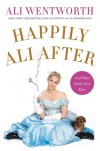Happily Ali After: And Other Fairly True Tales - Ali Wentworth