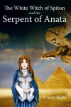 The White Witch of Spiton and the Serpent of Anata - Tracey Rolfe