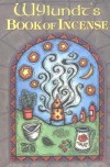 Wylundt's Book of Incense: A Magical Primer - Wylundt