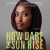 How Dare the Sun Rise: Memoirs of a War Child - Sandra Uwiringiyimana, Abigail Pesta