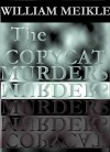 The Copycat Murders - William Meikle