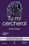 Tu mi cercherai (Tangled Series Vol. 5) (Italian Edition) - Emma Chase