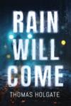 Rain Will Come - Thomas F. Holgate
