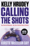 Calling the Shots: Ups, Downs and Rebounds – My Life in the Great Game of Hockey - Kirstie McLellan Day, Kelly Hrudey