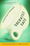 Socrates Cafe: A Fresh Taste of Philosophy: A Fresh Taste of Philosophy - Christopher Phillips