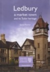 Ledbury: A Market Town and Its Tudor Heritage - Sylvia Pinches
