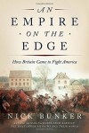 An Empire on the Edge: How Britain Came to Fight America - Nick Bunker