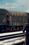 A Fist Around the Heart - Heather Chisvin