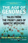 The Age of Genomes: Tales from the Front Lines of Genetic Medicine - Steven M. Lipkin, Jon Luoma