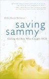 Saving Sammy: Curing the Boy Who Caught OCD - Beth Alison Maloney