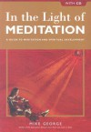 In the Light of Meditation: A Guide to Meditation and Spiritual Development, with CD - Mike George