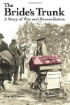 The Bride's Trunk: A Story of War and Reconciliation - Ingrid Dixon