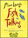Fish Talking: Recipes from le Madri, Coco Pazzo, and Sapore di mare - Pino Luongo, Barbara Raives