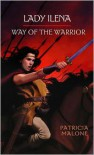 Lady Ilena: Way of the Warrior - Patricia Malone