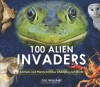 100 Alien Invaders: Animals and Plants that are Changing our World - Gill Williams
