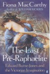 The Last Pre-Raphaelite: Edward Burne-Jones and the Victorian Imagination - Fiona MacCarthy
