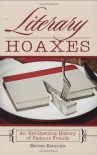 Literary Hoaxes: An Eye-Opening History of Famous Frauds - Melissa Katsoulis