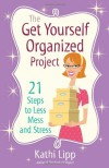 The Get Yourself Organized Project: 21 Steps to Less Mess and Stress - Kathi Lipp
