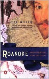 Roanoke: Solving the Mystery of the Lost Colony - Lee Miller