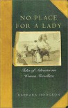 No Place for a Lady: Tales of Adventurous Women Travelers - Barbara Hodgson