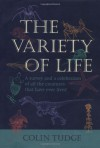 The Variety of Life: A Survey and a Celebration of All the Creatures that Have Ever Lived - Colin Tudge
