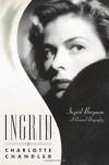 Ingrid: A Personal Biography of Ingrid Bergman - Charlotte Chandler