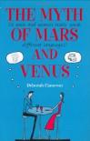 The Myth of Mars and Venus: Do Men and Women Really Speak Different Languages? - Deborah Cameron