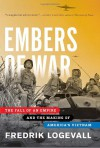 Embers of War: The Fall of an Empire and the Making of America's Vietnam - Fredrik Logevall
