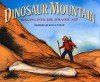 Dinosaur Mountain: Digging into the Jurassic Age - Deborah Kogan Ray