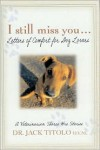 I Still Miss You...Letters of Comfort for Dog Lovers: A Veterinarian Shares His Stories - Jack Titolo