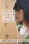 Hidden Under Her Heart - Rachelle Ayala