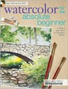 Watercolor for the Absolute Beginner (Art for the Absolute Beginner) - Mark Willenbrink
