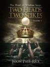 TWO HEADS TWO SPIKES (The Pearl of Wisdom Saga Book 1) - Jason Paul Rice