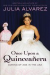 Once Upon a Quinceanera: Coming of Age in the USA - Julia Alvarez