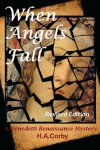 When Angels Fall: A Benedetti Renaissance Mystery: When Angels Fall: A Benedetti Renaissance Mystery - Revised Edition - H.A. Corby