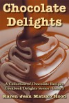 Chocolate Delights Cookbook, Volume I - Karen Jean Matsko Hood