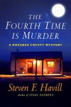 The Fourth Time Is Murder - Steven F. Havill
