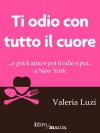 Ti odio con tutto il cuore - Valeria Luzi