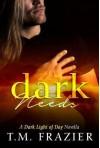 Dark Needs - T.M. Frazier