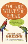 You Are What You Speak: Grammar Grouches, Language Laws and the Power of Words - Robert Lane Greene