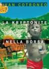 La kryptonite nella borsa - Ivan Cotroneo